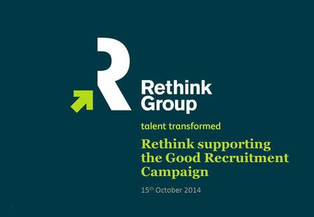 Rethink supporting the Good Recruitment Campaign 0 15 th October 2014.