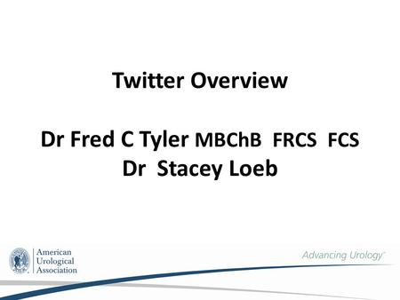 Twitter Overview Dr Fred C Tyler MBChB FRCS FCS Dr Stacey Loeb.