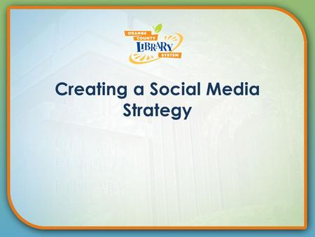 Creating a Social Media Strategy. You can not do this alone: Create a Team! Ask yourself some questions! The beginning.
