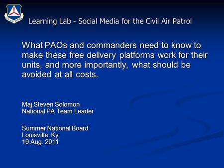 Learning Lab - Social Media for the Civil Air Patrol What PAOs and commanders need to know to make these free delivery platforms work for their units,