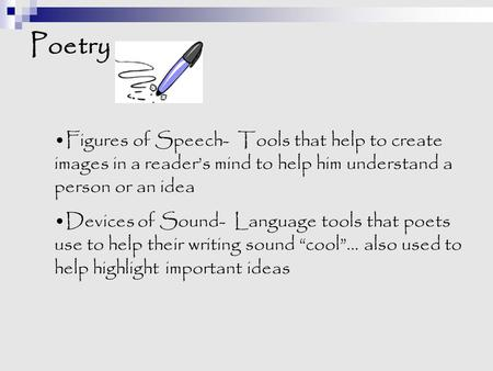 Poetry Figures of Speech- Tools that help to create images in a reader's mind to help him understand a person or an idea Devices of Sound- Language tools.