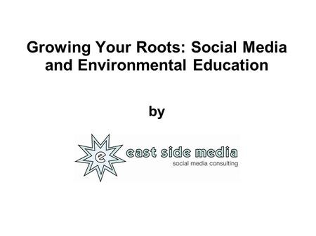 Growing Your Roots: Social Media and Environmental Education by.