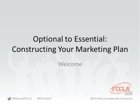 Optional to Essential: Constructing Your Marketing Plan Welcome.