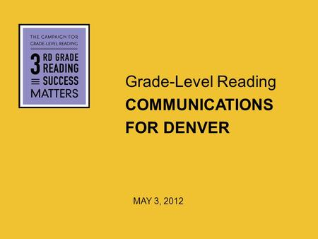 Grade-Level Reading COMMUNICATIONS FOR DENVER MAY 3, 2012.