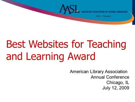 [ Insert your text here ] 1914 - Present Title Best Websites for Teaching and Learning Award American Library Association Annual Conference Chicago, IL.