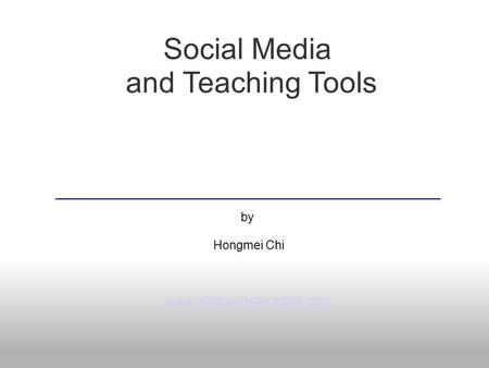 Social Media and Teaching Tools by Hongmei Chi www.vividpointinteractive.com.