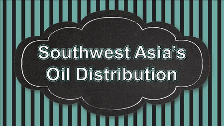 Southwest Asia's Oil Distribution.