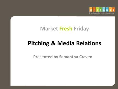 Market Fresh Friday Pitching & Media Relations Presented by Samantha Craven.