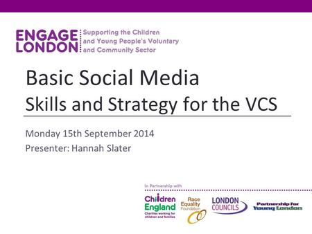 Monday 15th September 2014 Presenter: Hannah Slater Basic Social Media Skills and Strategy for the VCS.