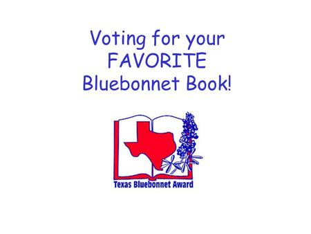 Voting for your FAVORITE Bluebonnet Book!. Go to either:  link on district website beneath Quick Links (lower right-hand.