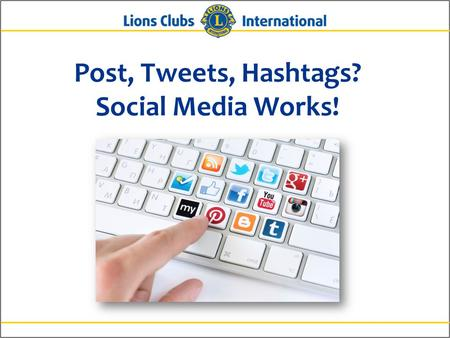 Post, Tweets, Hashtags? Social Media Works!. 2Lions Clubs InternationalPosts, Tweets, Hashtags? Social Media Works! Control Panel.