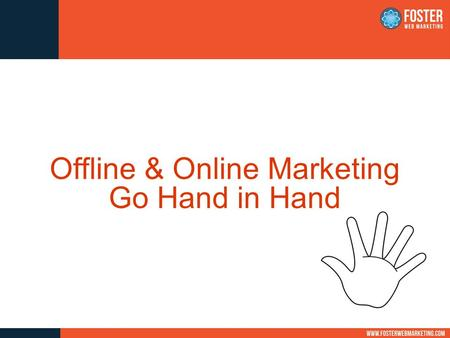 Offline & Online Marketing Go Hand in Hand. What?! Not Everything Involves the Web??