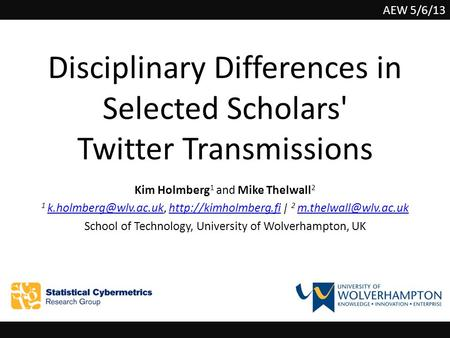 Disciplinary Differences in Selected Scholars' Twitter Transmissions Kim Holmberg 1 and Mike Thelwall 2 1  |
