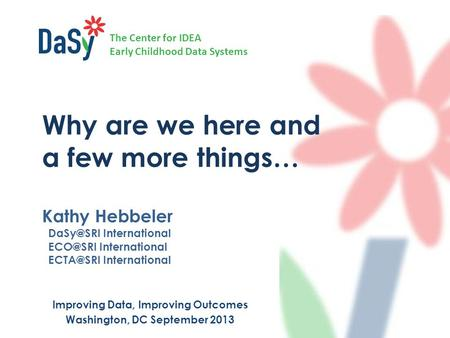The Center for IDEA Early Childhood Data Systems Why are we here and a few more things… Kathy Hebbeler International International