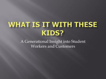 A Generational Insight into Student Workers and Customers.
