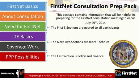 This package contains information that will be helpful in preparing for the FirstNet consultation meeting to occur July 29 th, 2014 The First 3 Sections.