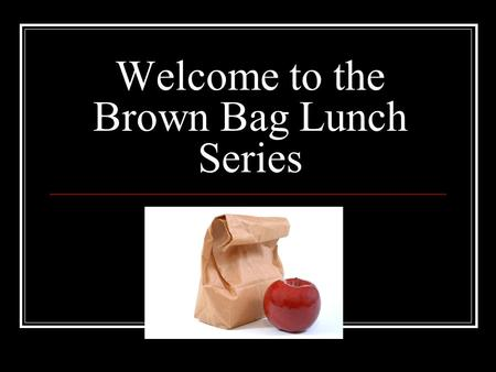 Welcome to the Brown Bag Lunch Series. Web 2.0 & Social Networking July 22, 2010.