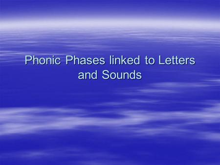Phonic Phases linked to Letters and Sounds. Working within Phase 1.  Explores and experiments with sounds and words  Distinguishes between sounds in.