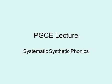 PGCE Lecture Systematic Synthetic Phonics. Teachers' Standards PART ONE: TEACHING A teacher must: TS3 Demonstrate good subject and curriculum knowledge.