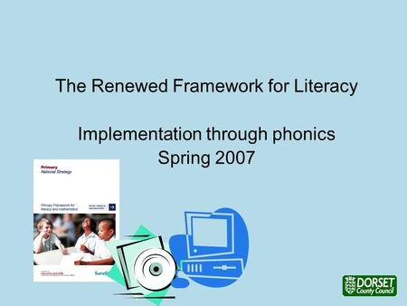 The Renewed Framework for Literacy Implementation through phonics Spring 2007.