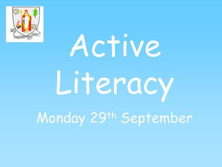Active Literacy Monday 29 th September. What is Active Learning? Active learning is learning which engages and challenges children and young people's.