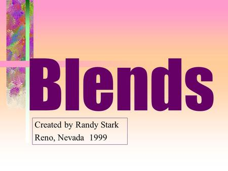 Blends Created by Randy Stark Reno, Nevada 1999. By blends By families.