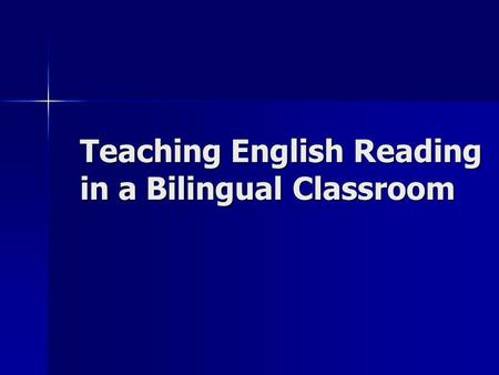 Teaching English Reading in a Bilingual Classroom.
