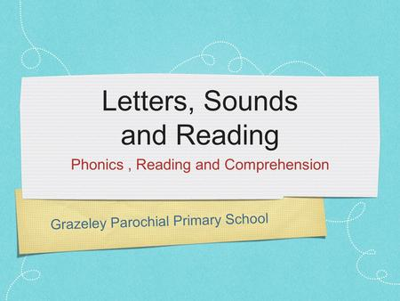 Grazeley Parochial Primary School Letters, Sounds and Reading Phonics, Reading and Comprehension.