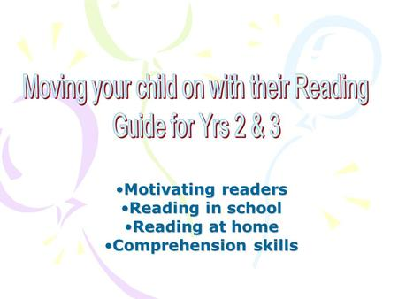 Motivating readersMotivating readers Reading in schoolReading in school Reading at homeReading at home Comprehension skillsComprehension skills.