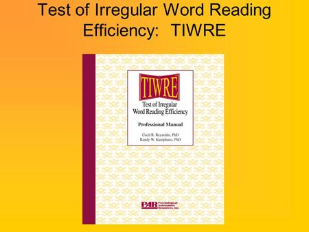 Test of Irregular Word Reading Efficiency: TIWRE