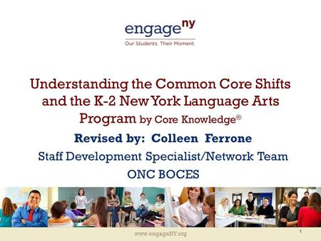 Www.engageNY.org Understanding the Common Core Shifts and the K-2 New York Language Arts Program by Core Knowledge ® Revised by: Colleen Ferrone Staff.