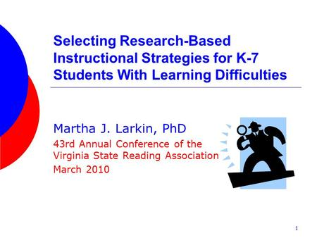 Selecting Research-Based Instructional Strategies for K-7 Students With Learning Difficulties Martha J. Larkin, PhD 43rd Annual Conference of the Virginia.