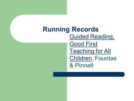 Running Records Guided Reading, Good First Teaching for All Children, Fountas & Pinnell.