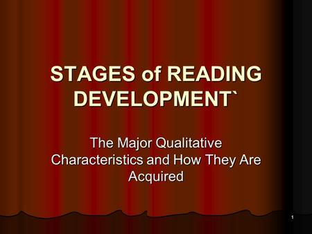 1 STAGES of READING DEVELOPMENT` The Major Qualitative Characteristics and How They Are Acquired.