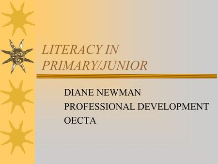 LITERACY IN PRIMARY/JUNIOR DIANE NEWMAN PROFESSIONAL DEVELOPMENT OECTA.