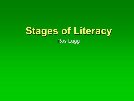 Stages of Literacy Ros Lugg. Beginning readers in the USA Looked at predictors of reading success or failure Pre-readers aged 3-5 yrs Looked at variety.