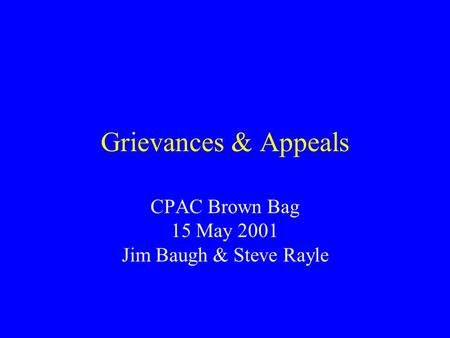 Grievances & Appeals CPAC Brown Bag 15 May 2001 Jim Baugh & Steve Rayle.