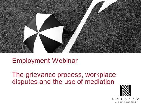 Employment Webinar The grievance process, workplace disputes and the use of mediation.