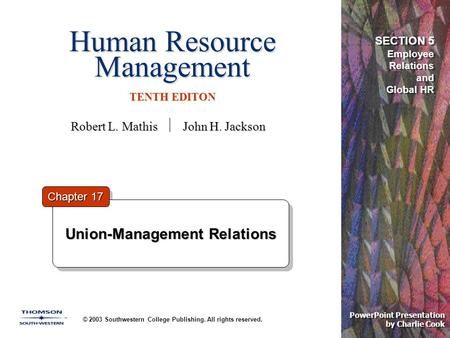 Human Resource Management TENTH EDITON © 2003 Southwestern College Publishing. All rights reserved. PowerPoint Presentation by Charlie Cook Union-Management.