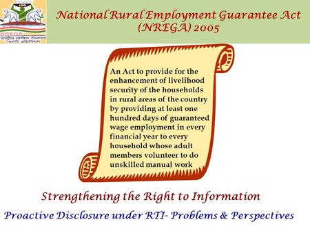National Rural Employment Guarantee Act (NREGA) 2005 An Act to provide for the enhancement of livelihood security of the households in rural areas of the.