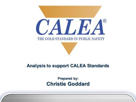 Analysis to support CALEA Standards Prepared by: Christie Goddard.