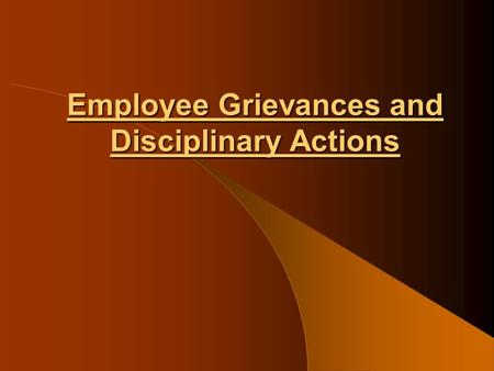 Employee Grievances and Disciplinary Actions. EMPLOYEE GRIEVANCE Every employee has certain expectations, which he thinks must be fulfilled by the organization.