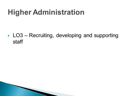  LO3 – Recruiting, developing and supporting staff.