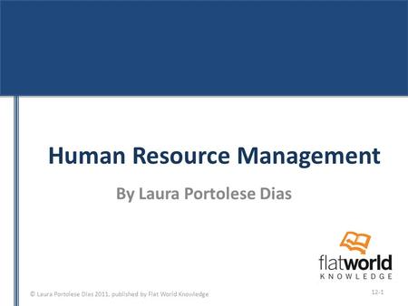© Laura Portolese Dias 2011, published by Flat World Knowledge Human Resource Management By Laura Portolese Dias 12-1.