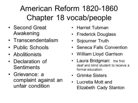 American Reform 1820-1860 Chapter 18 vocab/people Second Great Awakening Transcendentalism Public Schools Abolitionists Declaration of Sentiments Grievance: