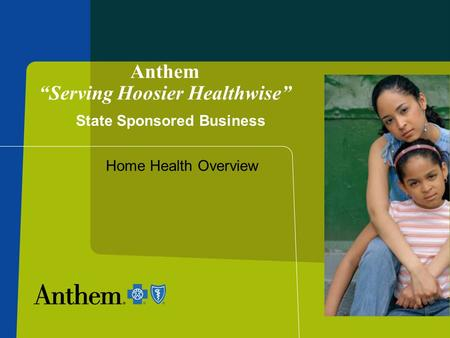 "Anthem ""Serving Hoosier Healthwise"" Home Health Overview State Sponsored Business."