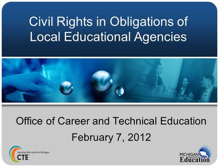 Civil Rights in Obligations of Local Educational Agencies Office of Career and Technical Education February 7, 2012.