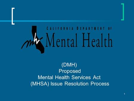1 (DMH) Proposed Mental Health Services Act (MHSA) Issue Resolution Process.