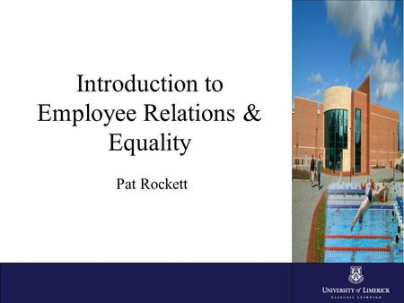 Introduction to Employee Relations & Equality Pat Rockett.