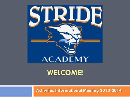 WELCOME! Activities Informational Meeting 2013-2014.